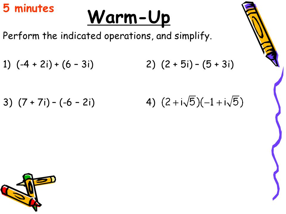 Warm-Up 5 minutes Perform the indicated operations, and simplify.