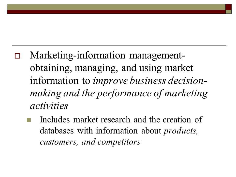 Marketing-information management- obtaining, managing, and using market information to improve business decision-making and the performance of marketing activities