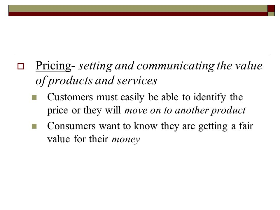 Pricing- setting and communicating the value of products and services