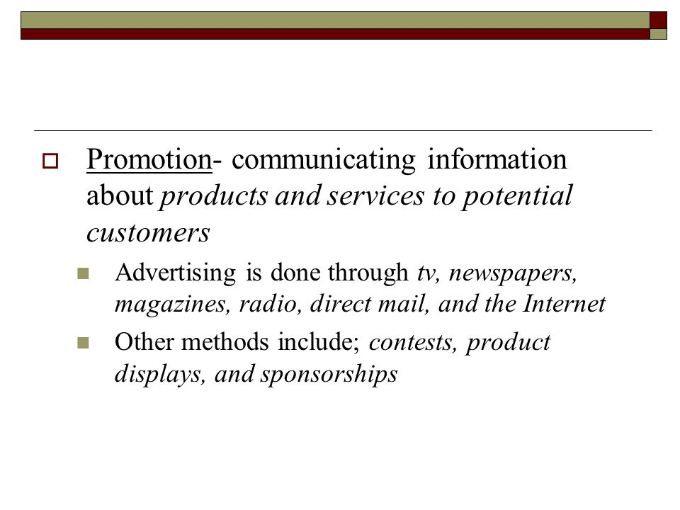 Promotion- communicating information about products and services to potential customers