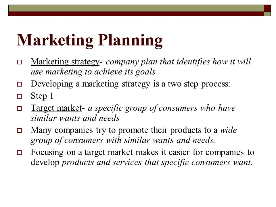 Marketing Planning Marketing strategy- company plan that identifies how it will use marketing to achieve its goals.