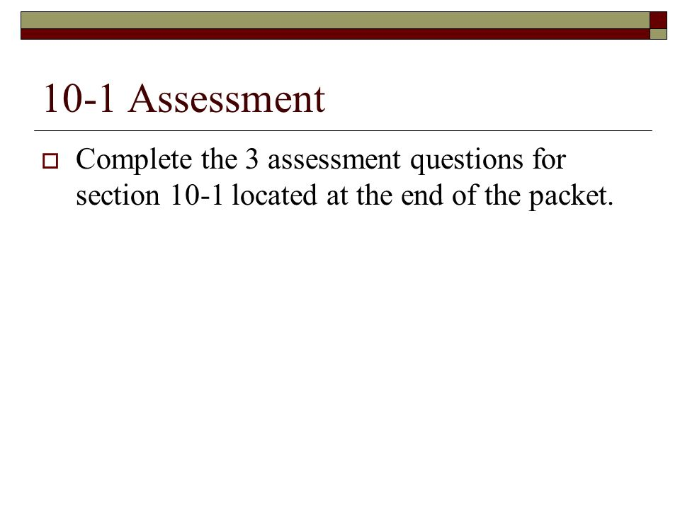 10-1 Assessment Complete the 3 assessment questions for section 10-1 located at the end of the packet.