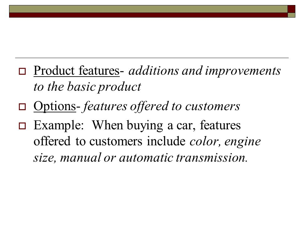 Product features- additions and improvements to the basic product