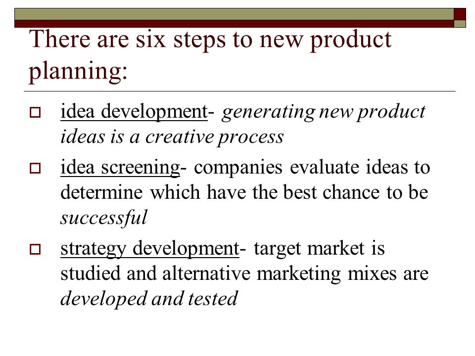 There are six steps to new product planning: