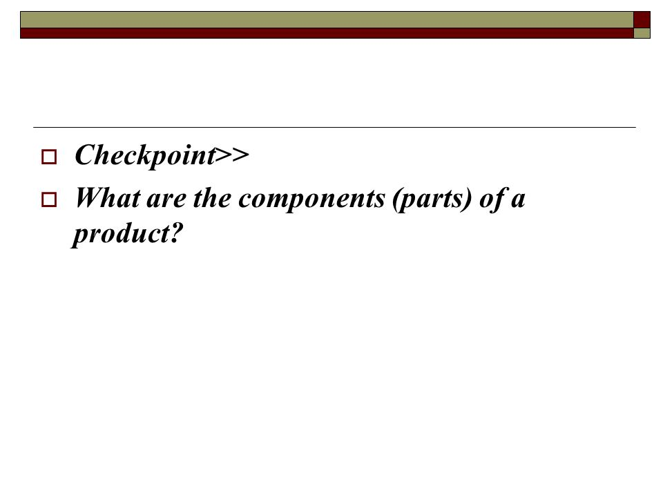 Checkpoint>> What are the components (parts) of a product