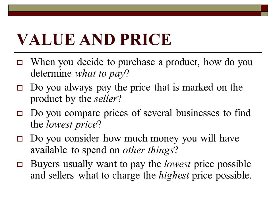 VALUE AND PRICE When you decide to purchase a product, how do you determine what to pay