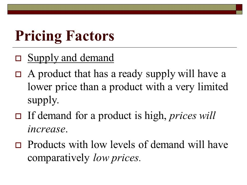Pricing Factors Supply and demand