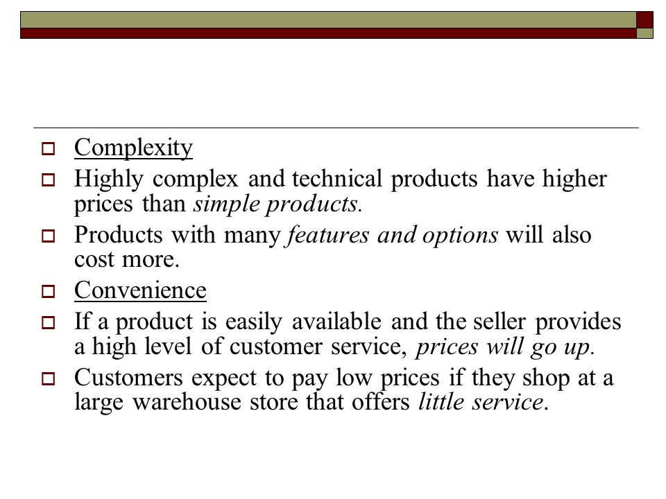 Complexity Highly complex and technical products have higher prices than simple products.