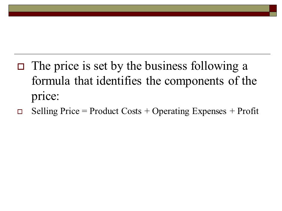 The price is set by the business following a formula that identifies the components of the price: