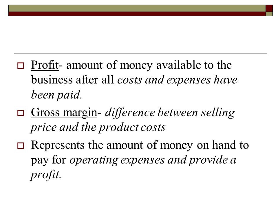 Profit- amount of money available to the business after all costs and expenses have been paid.