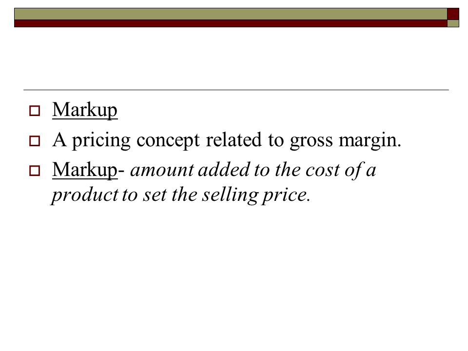Markup A pricing concept related to gross margin.