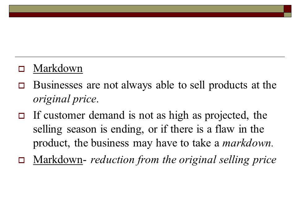 Markdown Businesses are not always able to sell products at the original price.