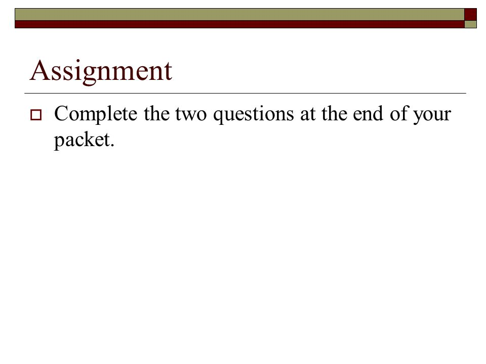 Assignment Complete the two questions at the end of your packet.