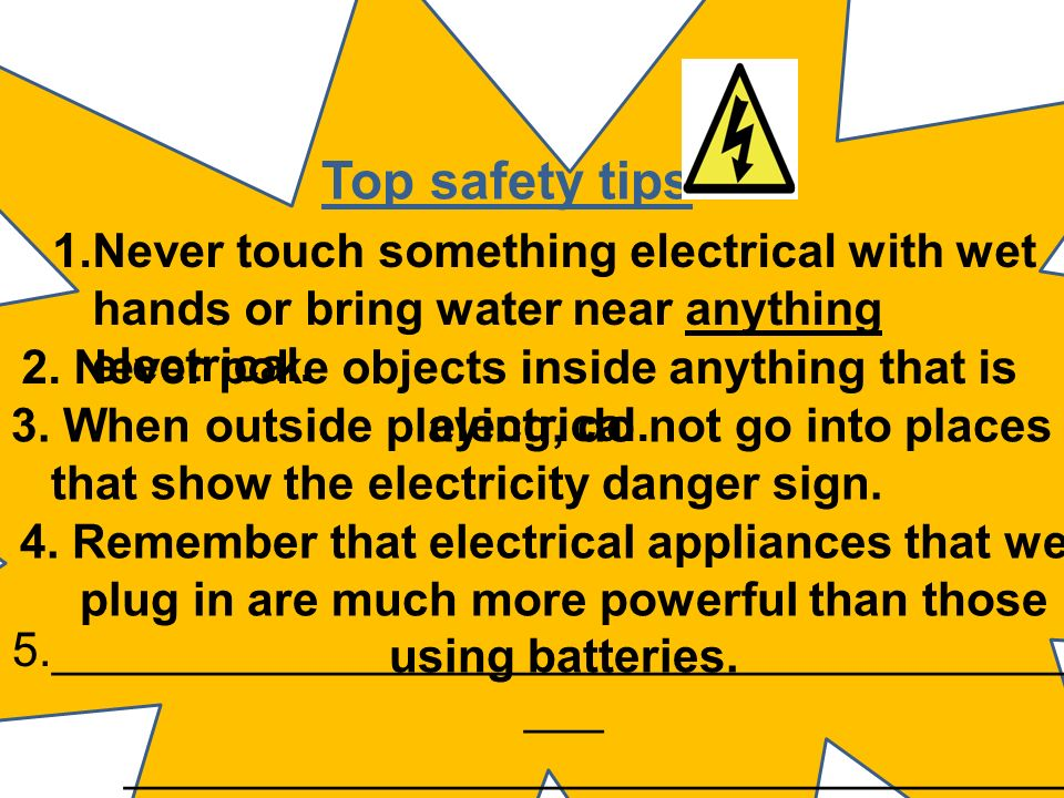 2. Never poke objects inside anything that is electrical.