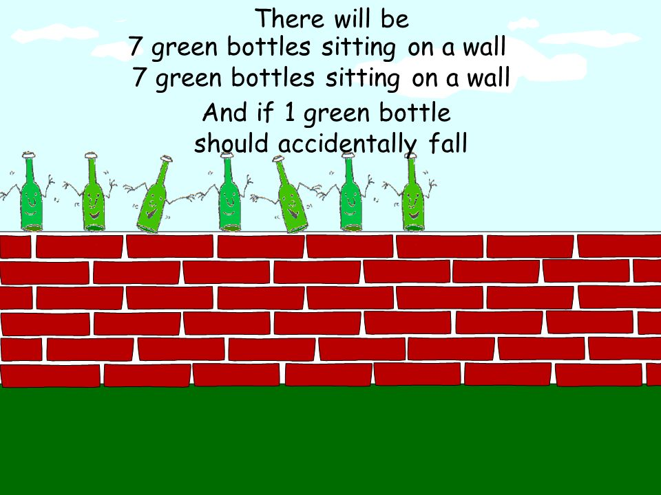 7 green bottles sitting on a wall