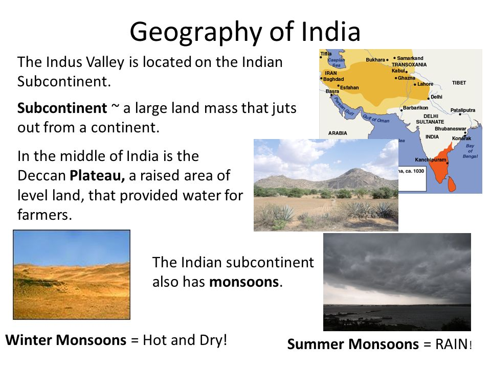 Geography of India The Indus Valley is located on the Indian Subcontinent. Subcontinent ~ a large land mass that juts out from a continent.