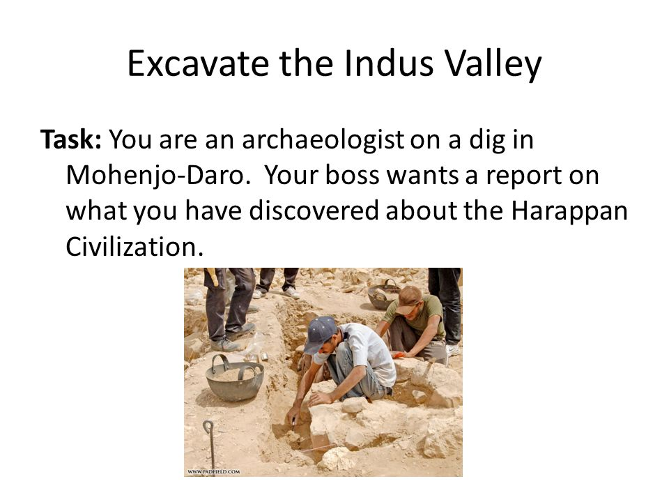 Excavate the Indus Valley