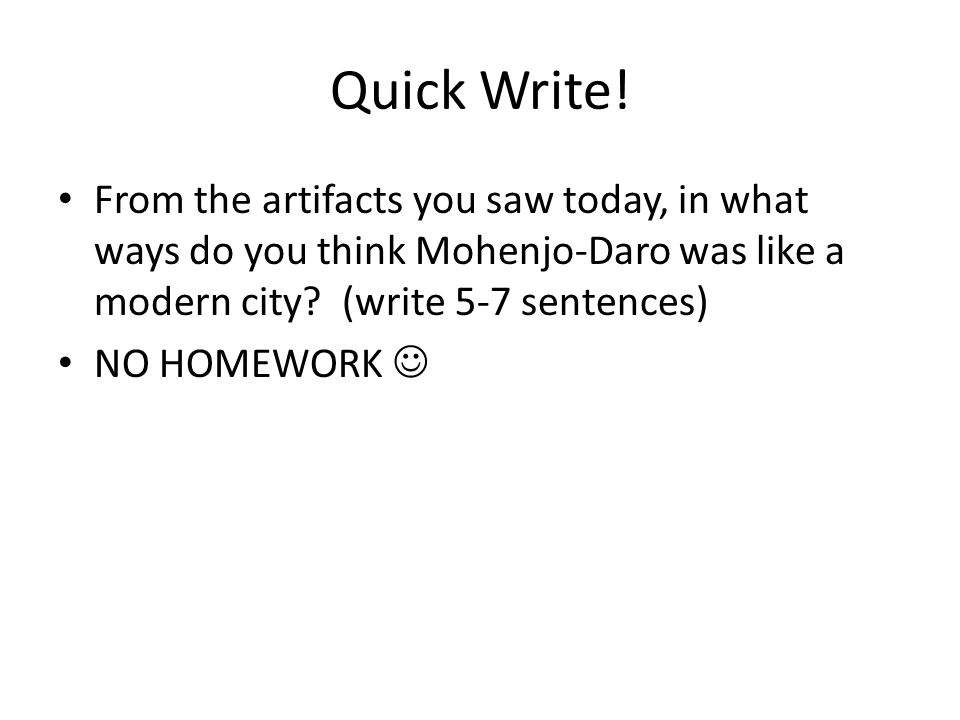 Quick Write! From the artifacts you saw today, in what ways do you think Mohenjo-Daro was like a modern city (write 5-7 sentences)