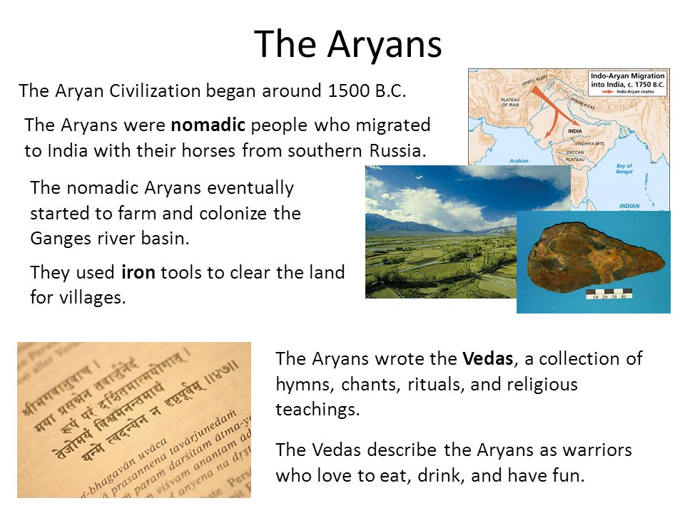 The Aryans The Aryan Civilization began around 1500 B.C.