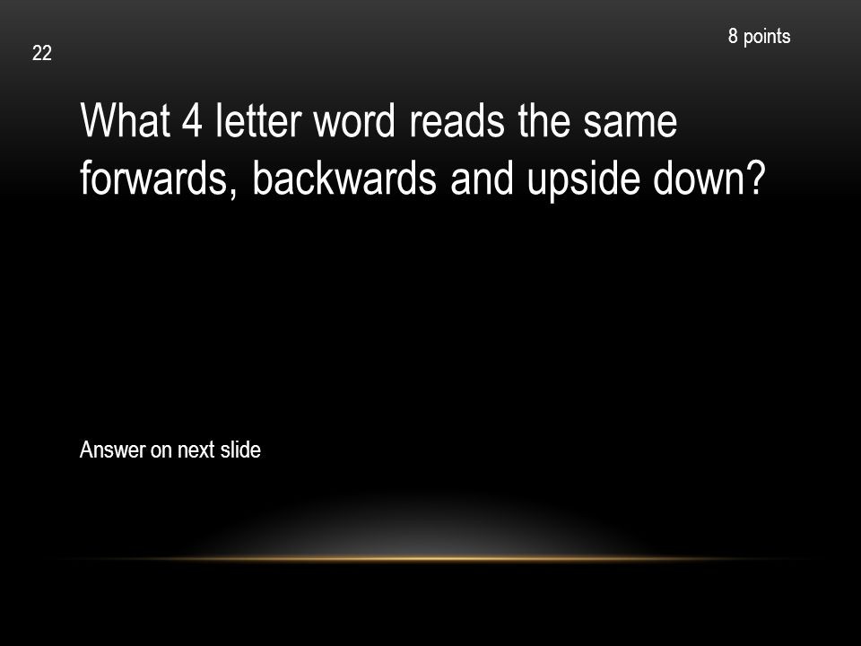 What 4 letter word reads the same forwards, backwards and upside down