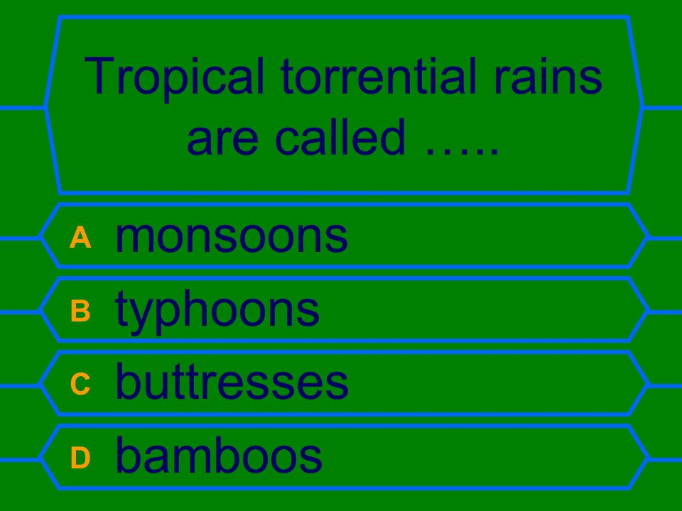 Tropical torrential rains are called …..