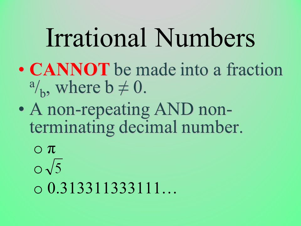 Irrational Numbers CANNOT be made into a fraction a/b, where b ≠ 0.