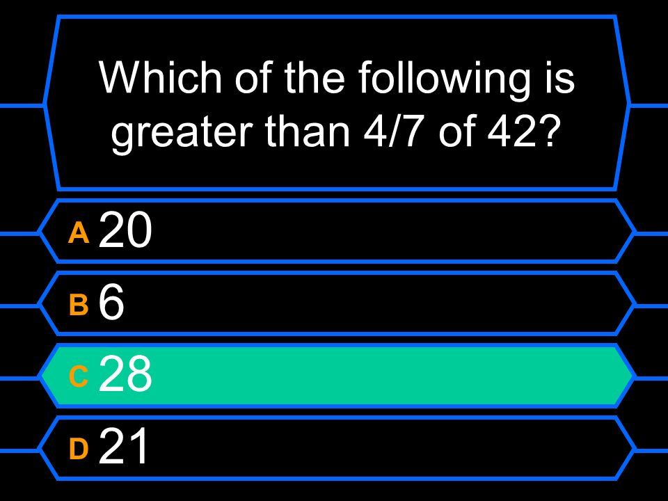 Which of the following is greater than 4/7 of 42