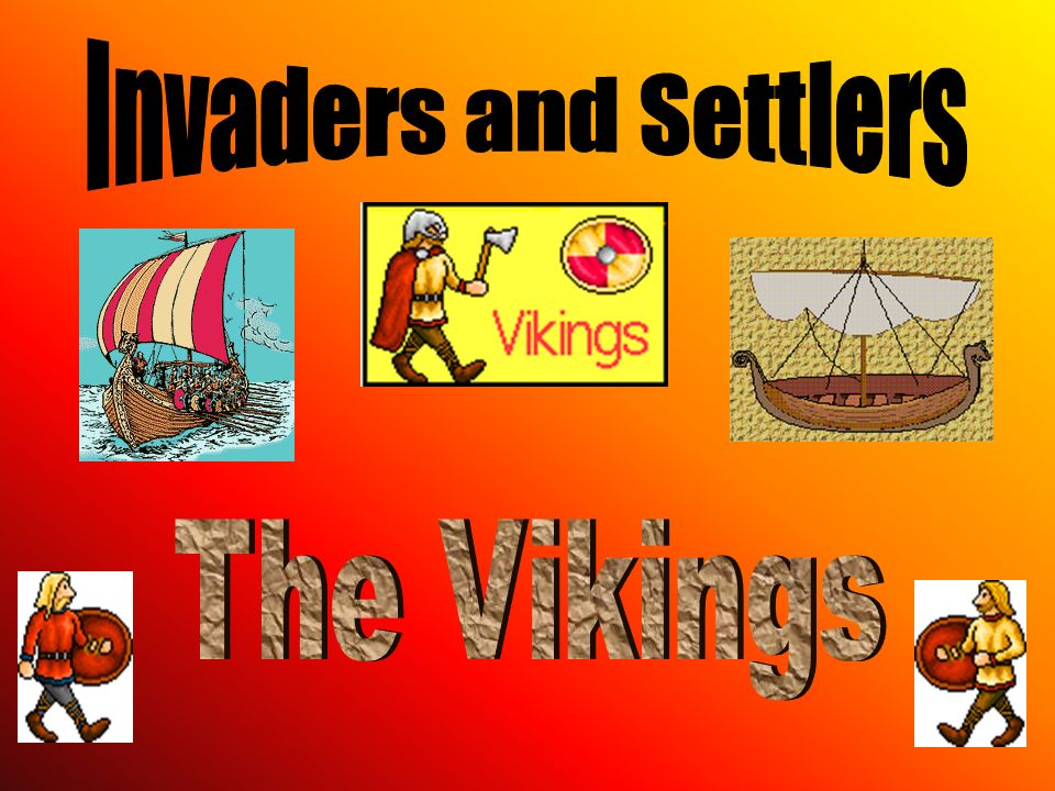 Invaders and Settlers The Vikings