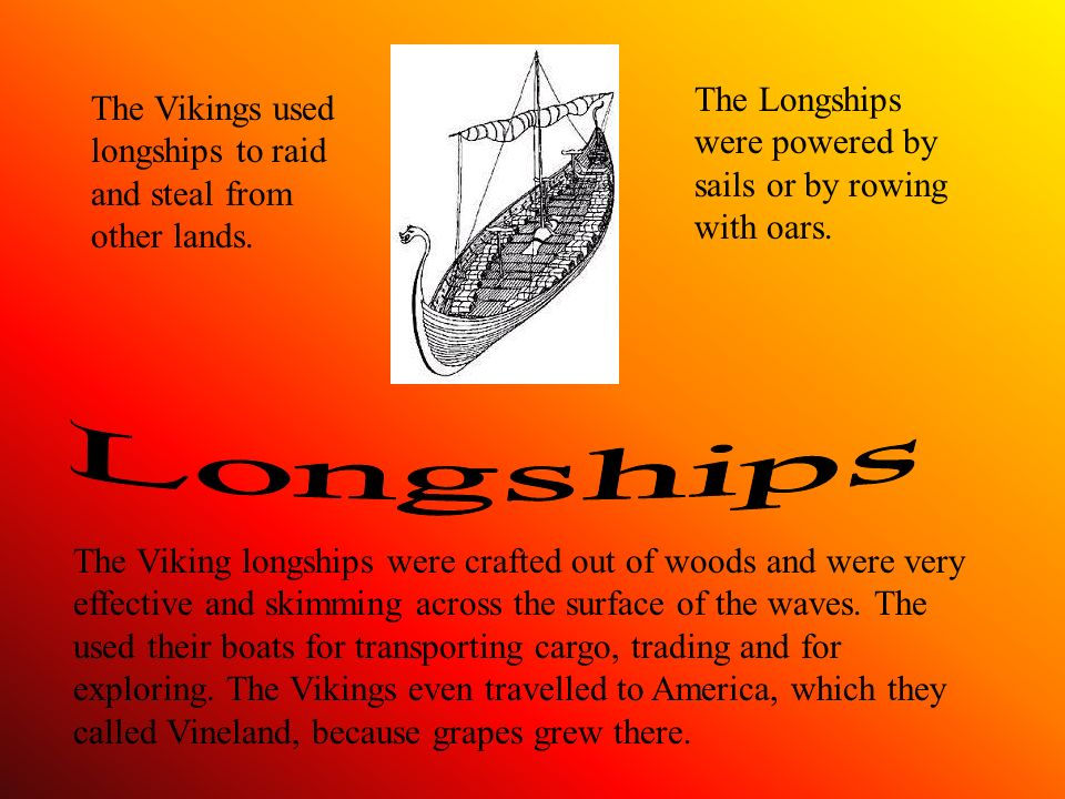Longships The Longships were powered by sails or by rowing with oars.