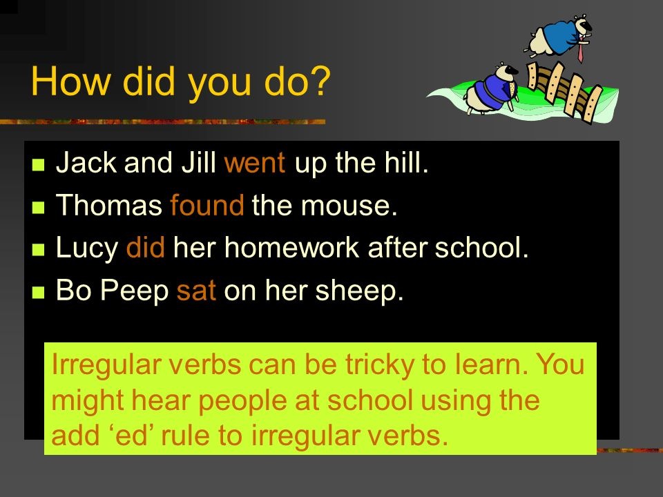 How did you do Jack and Jill went up the hill.