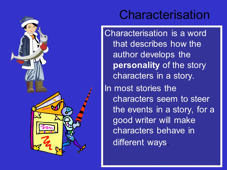Characterisation Characterisation is a word that describes how the author develops the personality of the story characters in a story.