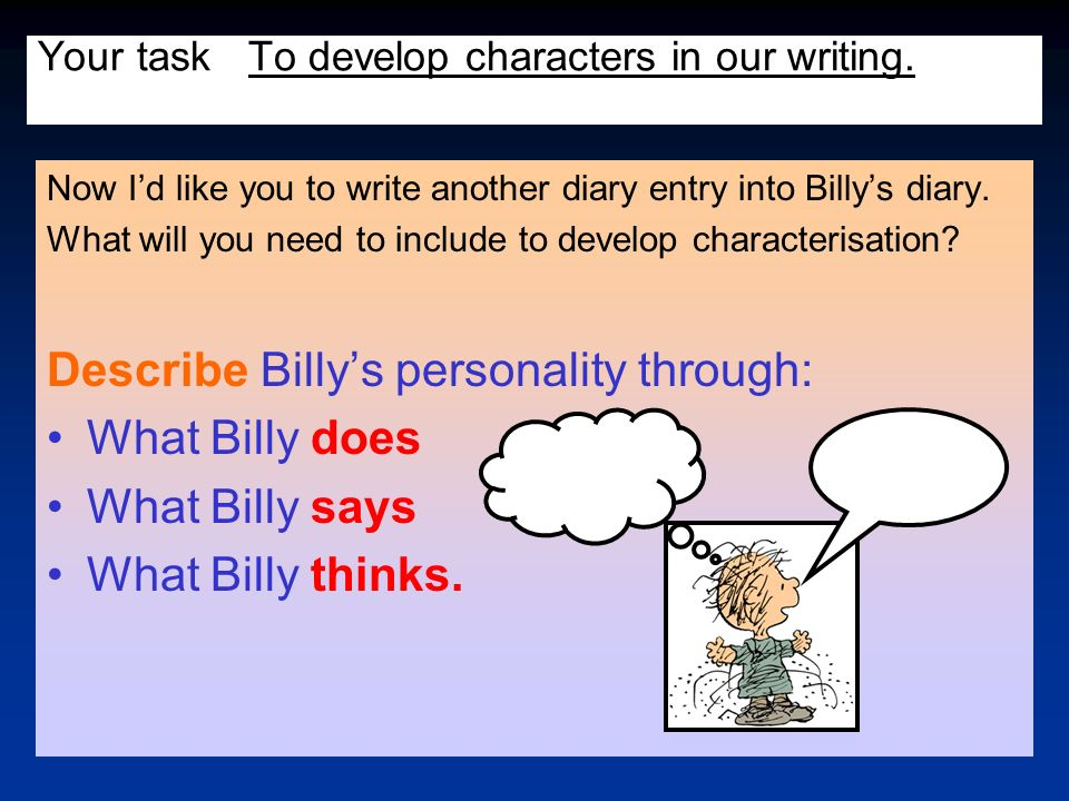 Your task To develop characters in our writing.