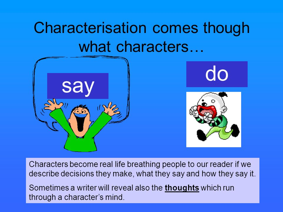 Characterisation comes though what characters…