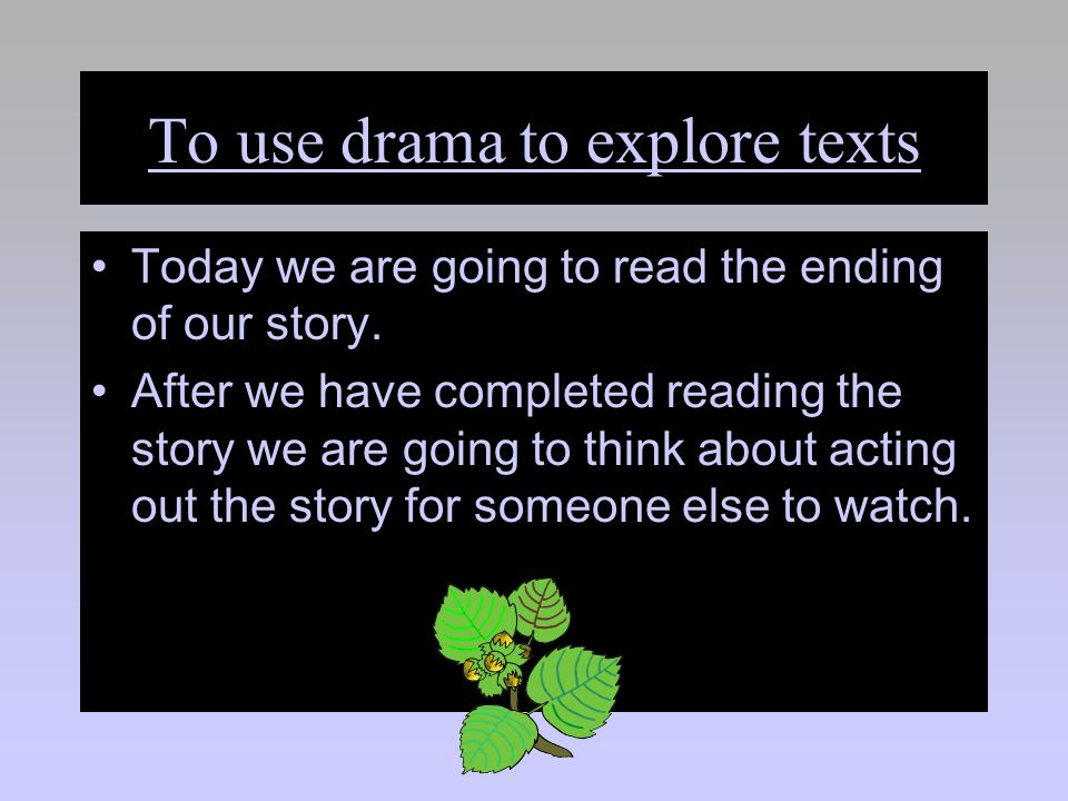 To use drama to explore texts