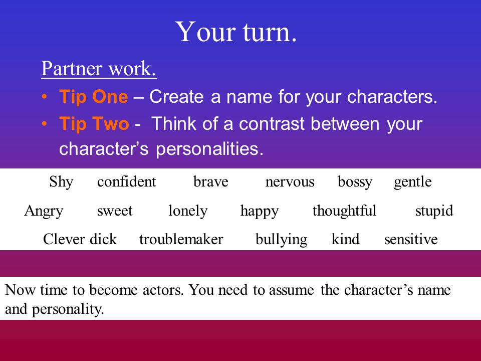 Your turn. Partner work. Tip One – Create a name for your characters.