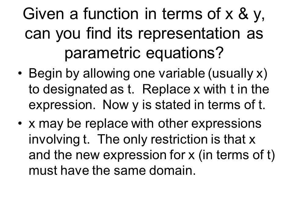 Given a function in terms of x & y, can you find its representation as parametric equations