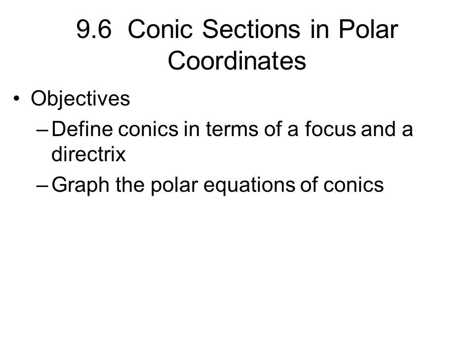 9.6 Conic Sections in Polar Coordinates