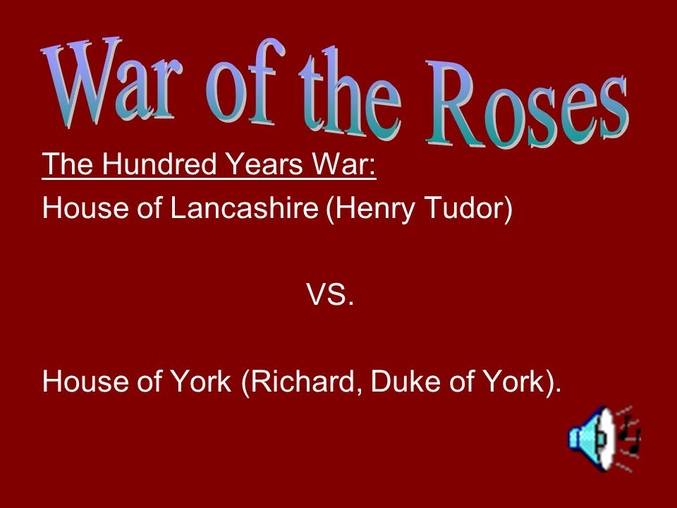 War of the Roses The Hundred Years War: