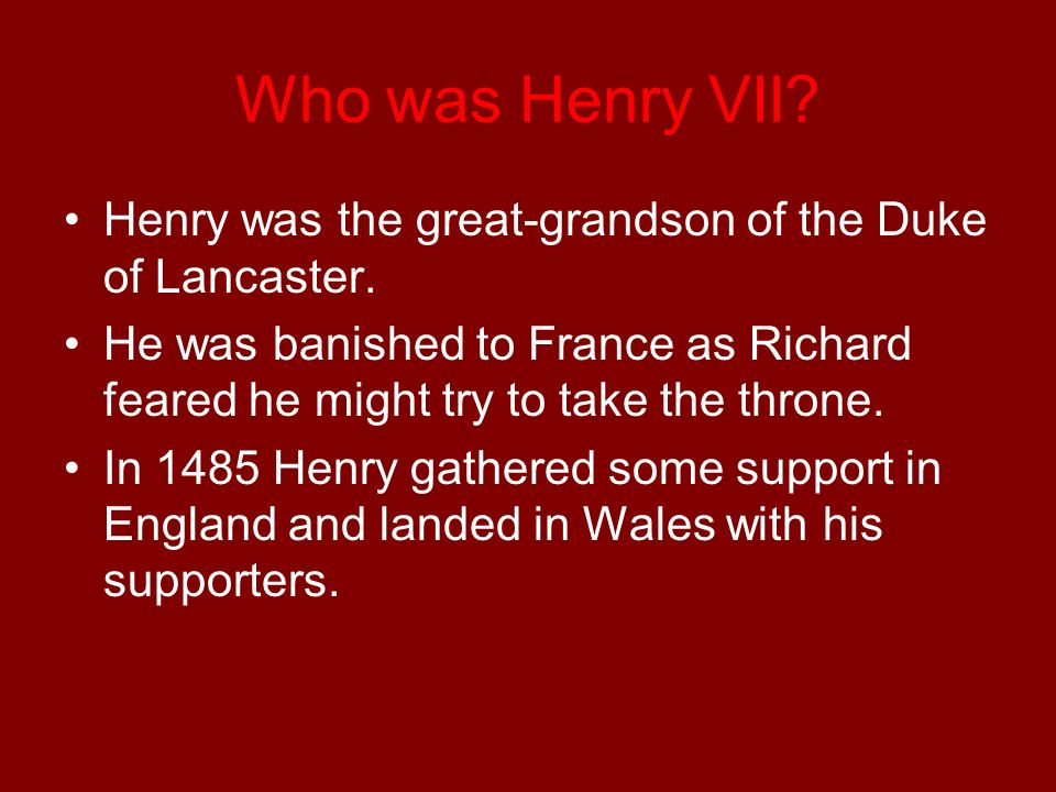 Who was Henry VII Henry was the great-grandson of the Duke of Lancaster.