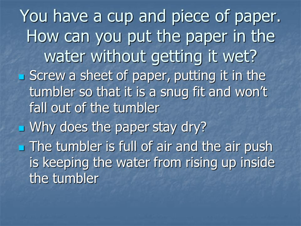 You have a cup and piece of paper