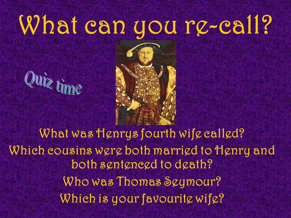 What can you re-call Quiz time What was Henrys fourth wife called