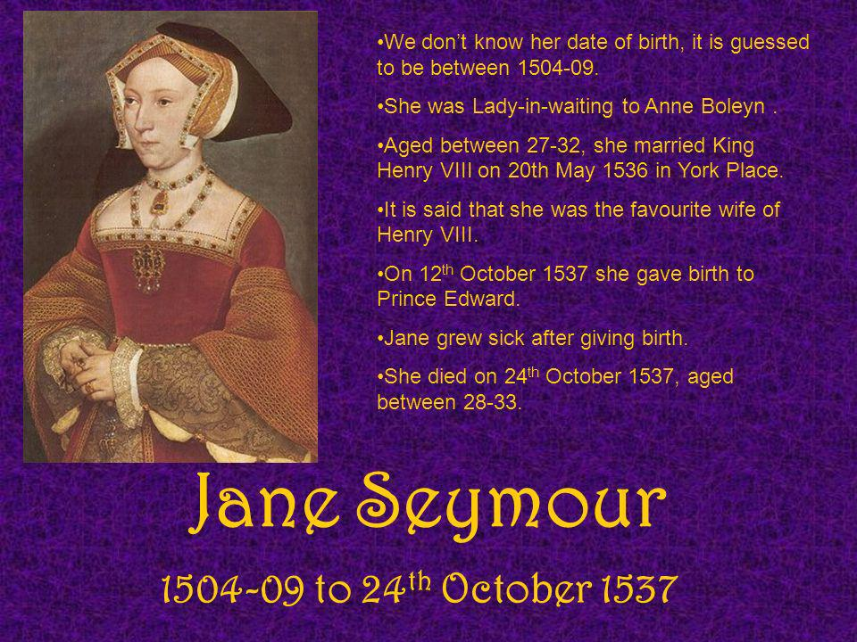 Jane Seymour 1504-09 to 24th October 1537