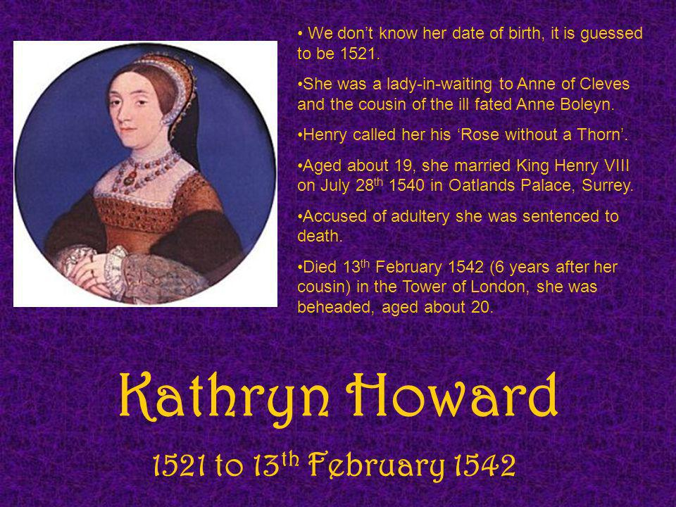 Kathryn Howard 1521 to 13th February 1542
