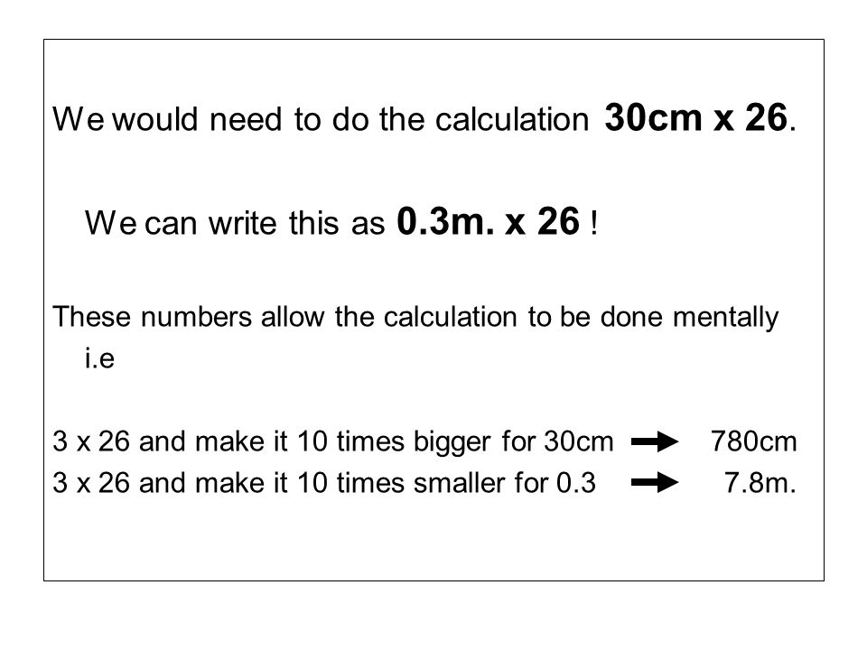 We would need to do the calculation 30cm x 26.
