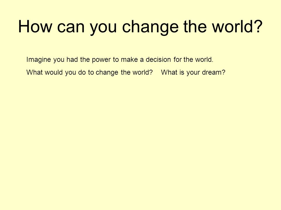 How can you change the world