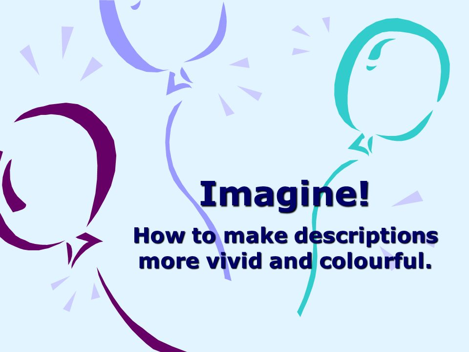 How to make descriptions more vivid and colourful.