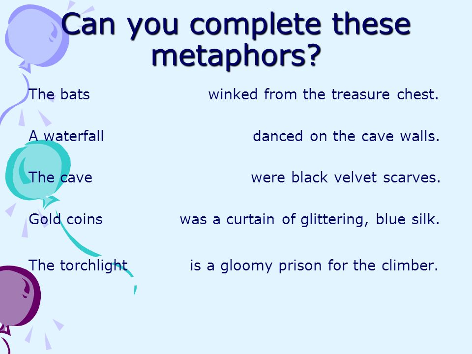 Can you complete these metaphors