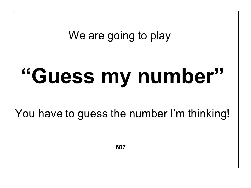Guess my number We are going to play