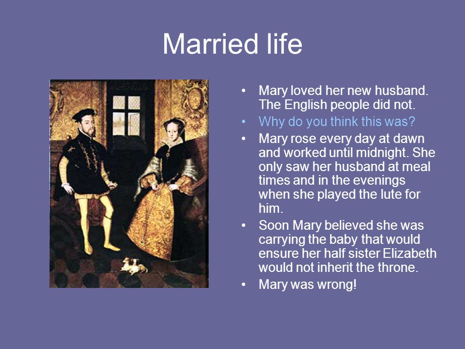 Married life Mary loved her new husband. The English people did not.