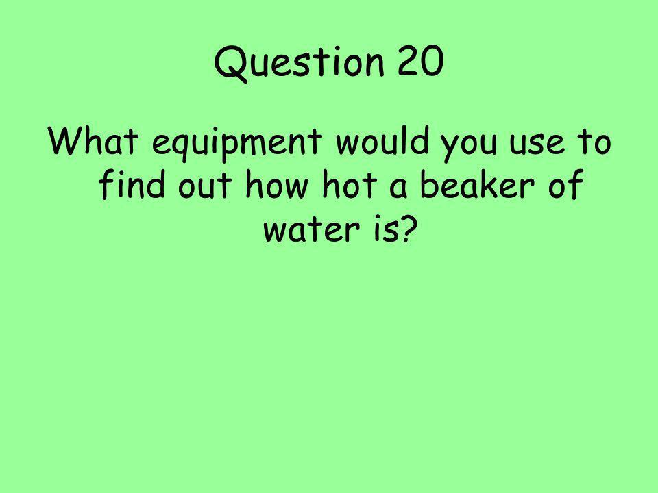 What equipment would you use to find out how hot a beaker of water is